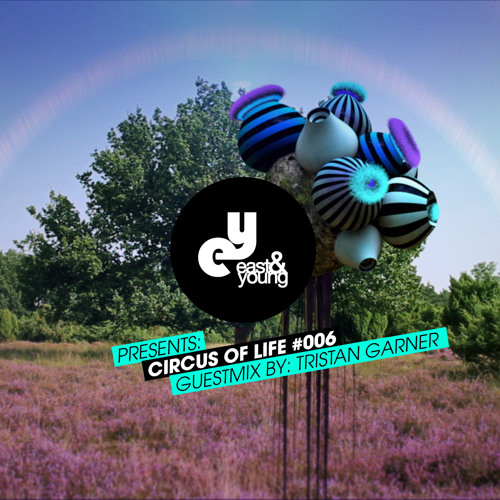 East & Young Presents: 'Circus Of Life' Radio Show #006