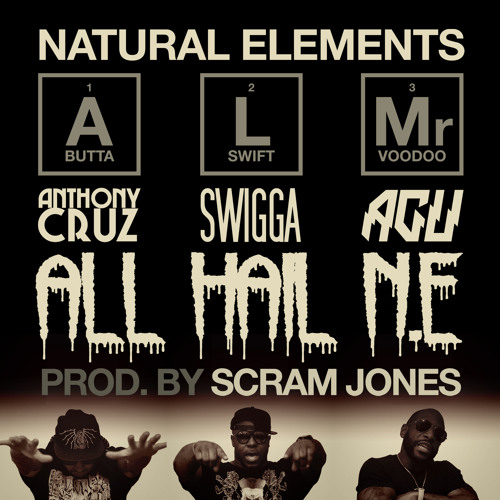 NATURAL ELEMENTS - All Hail NE (produced by Scram Jones)