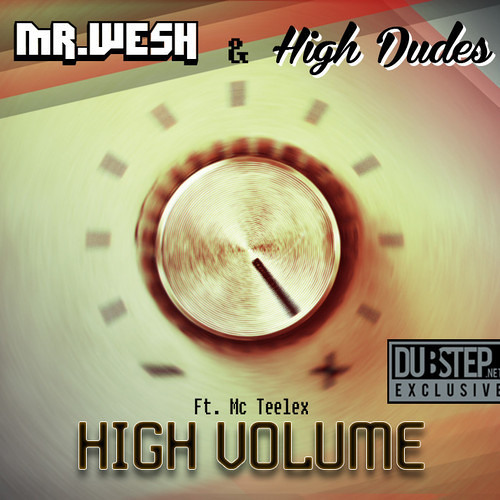 High Dudes & Mr Wesh ft. MC Teelex - High Volume