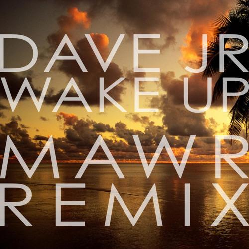 Dave Jr - Wake Up (MAWR Remix)