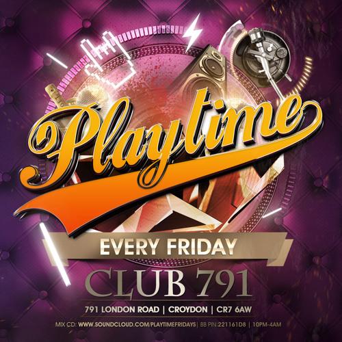 PLAYTIME   Every Friday @ Club 791 (Croydon CR7 6AW) 07939296977 221161d8