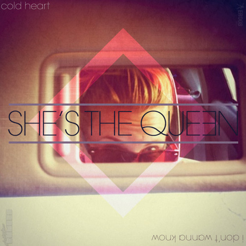 She's The Queen - I Don't Wanna Know