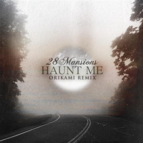 Haunt Me by 28 Mansions (Orikami Remix)