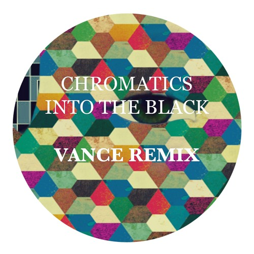 Chromatics - Into the Black (Vance Remix)