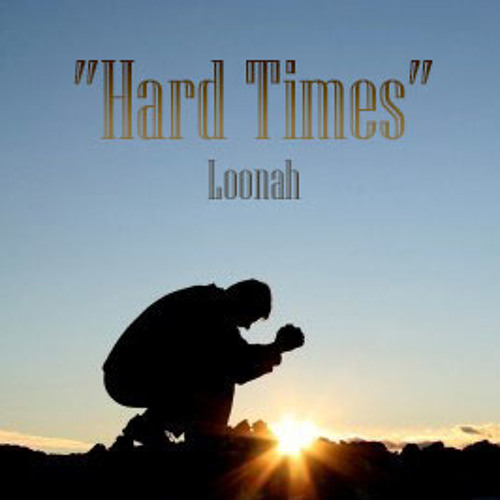 """""""Hard times""""- Loonah [Prod. by Amilcar Maund] (Free Download)"""