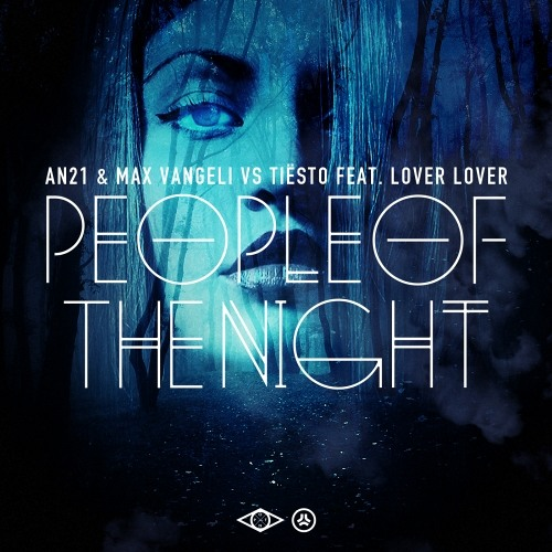 People Of The Night (Original Mix) - AN21, Max Vangeli & Tiesto feat. Lover Lover