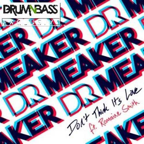 Don't Think It's Love by Dr Meaker ft Romaine Smith (Octo Pi Remix) - DrumNBass.NET Exclusive