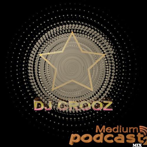 DJ CROOZ - Meduim Podcast Mix 2