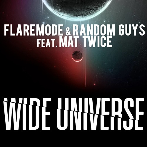Flaremode & Random Guys feat. Mat Twice - Wide Universe (Extended Mix) [OUT ON BEATPORT]
