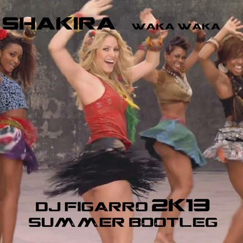 Shakira - Waka Waka [DJ Figarro 2k13 Summer Bootleg]