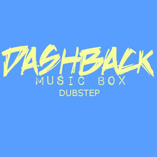 DASHBACK - MUSIC BOX | DUBSTEP