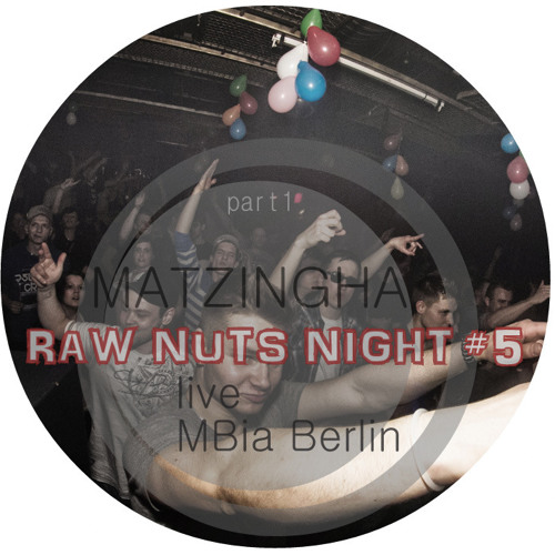 RAW NUTS Night #5 MBia Berlin - MATZINGHA liveset (part1)