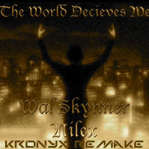 Nilex & Wal Skynner - The World Decives Me (Kronyx Remake)
