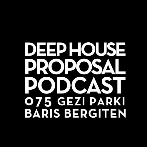 Deep House Proposal Podcast 075 (GEZI PARKI) by Baris Bergiten