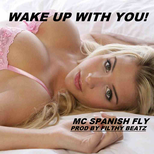 Wake Up With You - Ft MC Spanish Fly (Prod By Filthy Beatz)