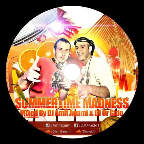 Summertime Madness - Mixed by DJ Amit Agami & DJ Or Gido