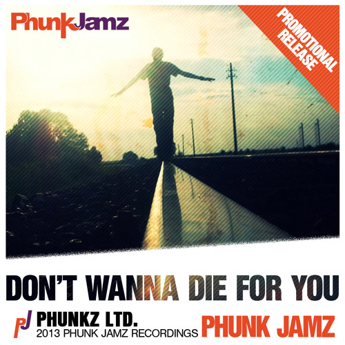 Phunk Jamz - (Don't) Wanna Die (For You)