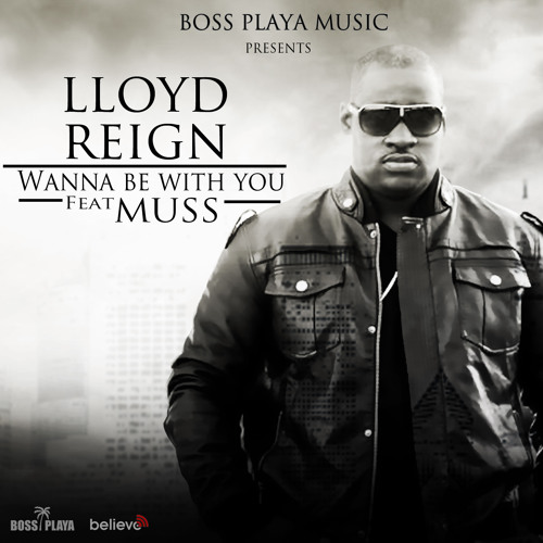 """LLOYD REIGN Feat MUSS """"Wanna Be With You"""""""