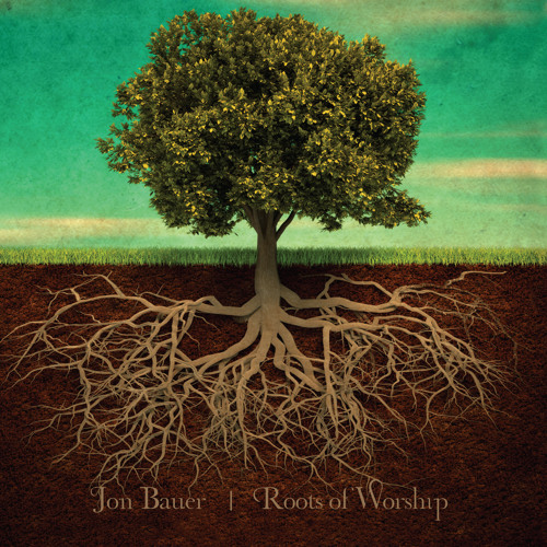 Jon Bauer/Roots of Worship - Full Album Preview