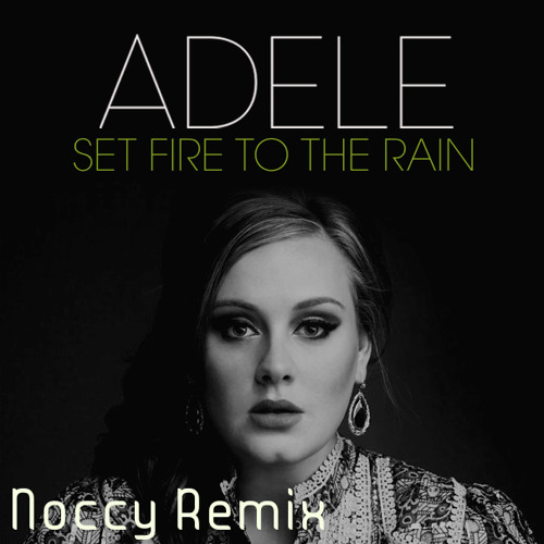Adele - Set Fire to the Rain (Noccy Remix)[bootleg]