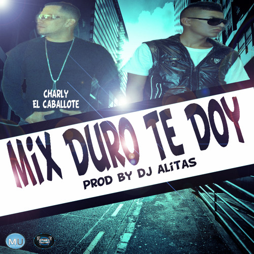 Mix Duro Te Doy  - Charly El Caballote (Prod By Dj Alitas) (TPKEMMD II)
