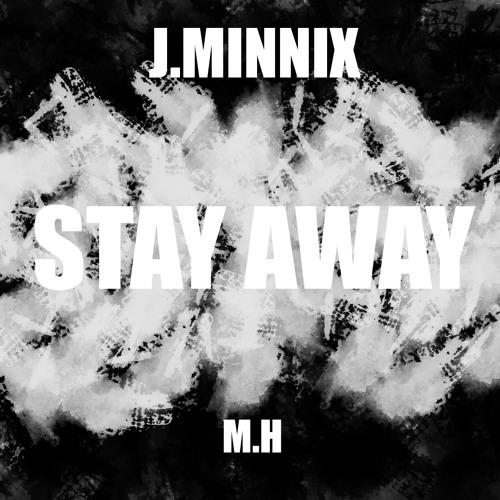 J.Minnix & M.h-Stay away