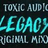 Toxic Aud!o - Legacy (Original Mix)*DL click buy track*