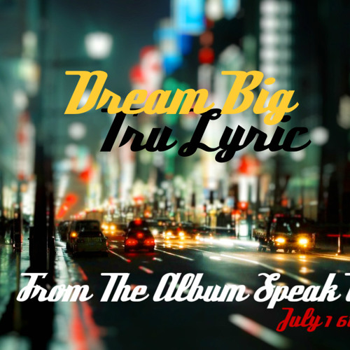 Tru Lyric - Dream Big Ft. BLP (NEW SINGLE)