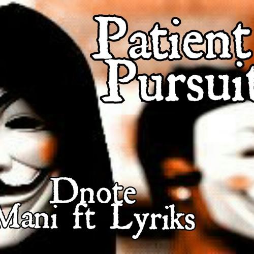 Patient Pursuit DNOTE MANI FT LYRIKS (THE TEAM)