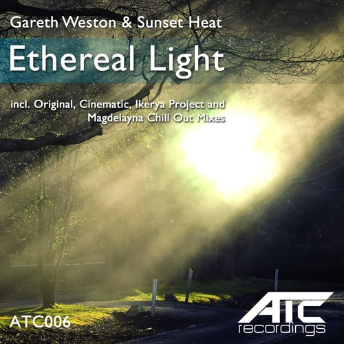 Gareth Weston & Sunset Heat - Ethereal Light (Ikerya Project Rmx) [ATC006] OUT NOW!!