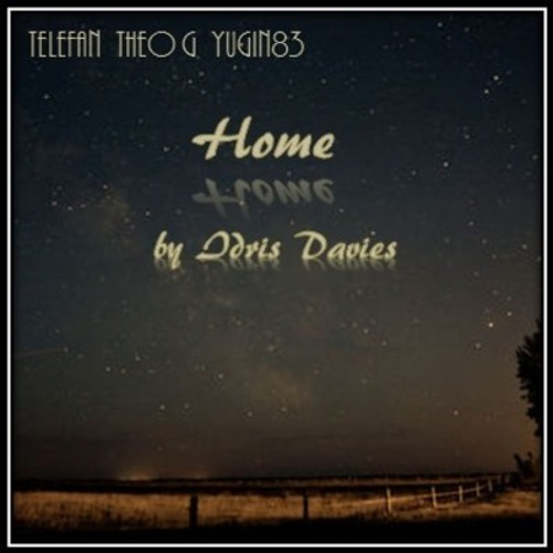 Home (Idris Davies) Vocals: Yugin83 , Bluesharp: The 2nd T-G, Guitars: Telefan