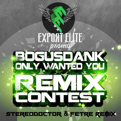 Bogusdank - Only Wanted You (Stereo Doctor & Fetre Remix) [Export Elite Remix Contest WINNER] 3rd PLACE