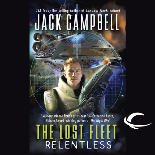 The Lost Fleet: Relentless by Jack Campbell, Narrated by Christian Rummel