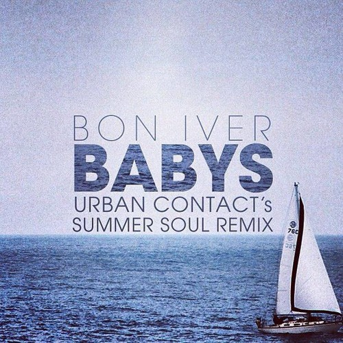 Bon Iver - Babys (Urban Contact's Summer Soul Remix) [Free DL]