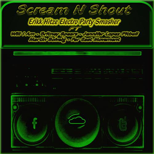 Scream n Shout {Erikk Hitze Electro Party Smasher} FREE Dowload See Description!