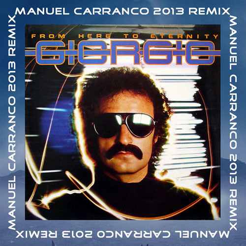 Giorgio Moroder - From Here To Eternity (M Carranco 2013 Remix) - FREE DOWNLOAD !!!