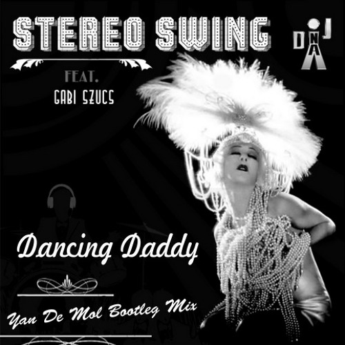 Stereo Swing feat.Szűcs Gabi - Dancing Daddy(Yan De Mol Bootleg Mix)