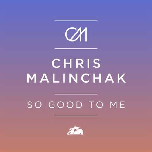 Chris Malinchak-So good to me (Beatwrecka Bootleg) 192kbps clip (Full Wav download Free Now!!)