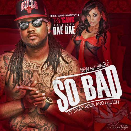 SO BAD  Ft Stuey Rock and D Dash