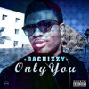 Dachizzy - Only You