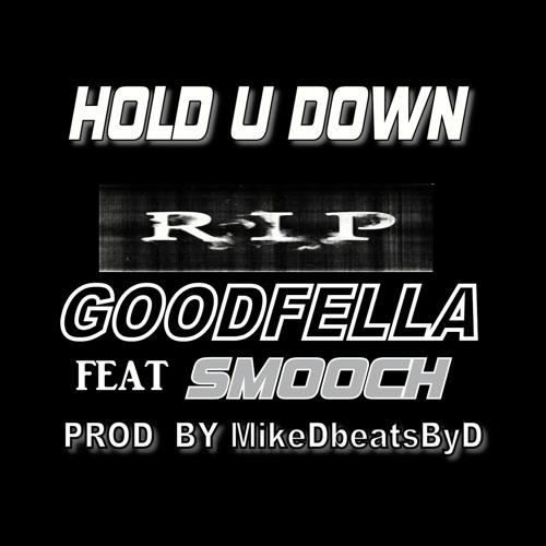HOLD U DOWN [R.I.P] - GOODFELLA FEAT SMOOCH - PROD  BY MikeDbeatsByD