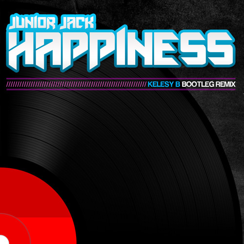 Junior Jack - Happiness (Kelsey B's Bootleg Remix) [FREE DOWNLOAD]