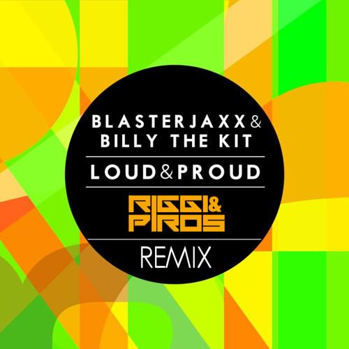BlasterJaxx - Loud & Proud (Riggi & Piros Remix)