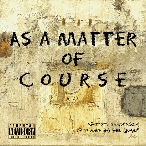 "As A Matter of Course (Prod. By Ben Jamin"")"