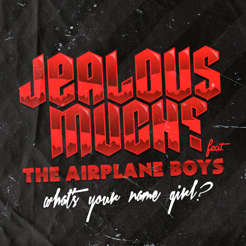 What's Your Name Girl?  - Jealous Much? ft. The Airplane Boys & Melee(Original Edit)