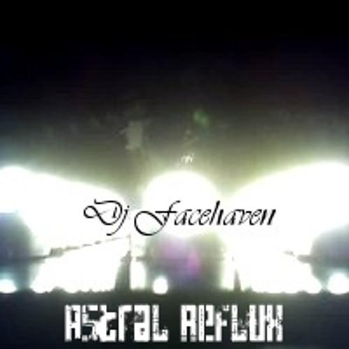 Dj Facehaven - Astral Re-fluX (2013 Demo)