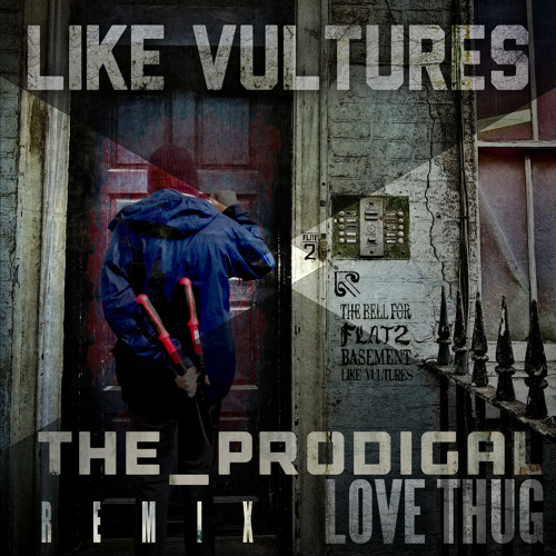 """Love Thug"" By Like Vultures [The_Prodigal Remix]"