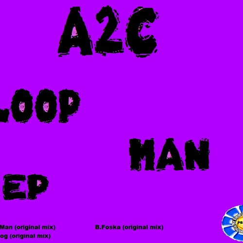 A2C - Loop man ( original mix) OUT NOW!