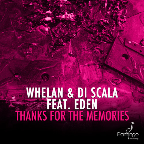 Whelan & Di Scala Feat Eden - Thanks For The Memories [Flamingo Recordings]