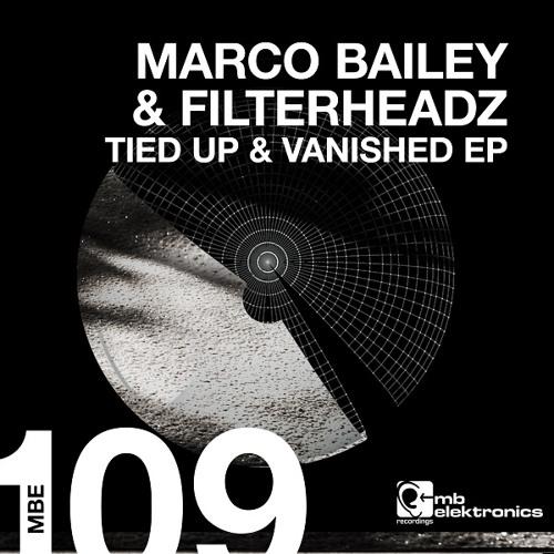 Marco Bailey & Filterheadz - Tied Up & Vanished (Original Mix) [MB Elektronics]